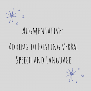 Augmentative: Adding to existing verbal speech and language