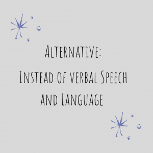 Alternative: Instead of Verbal Speech and Language