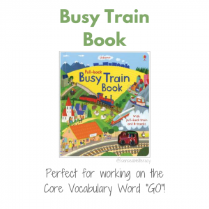 "cover photo of the Busy Train Book with title Busy Train Book and caption Perfect for modeling of the core vocabulary word ""GO""."
