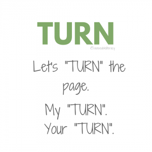 "image stating ""TURN"", Let's ""TURN"" the page!, My ""TURN"", and Your ""TURN"""