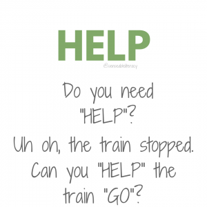 "image stating ""HELP"", Do you need ""HELP"", and Uh oh, the train stopped. Can you ""HELP"" the train ""GO""?"